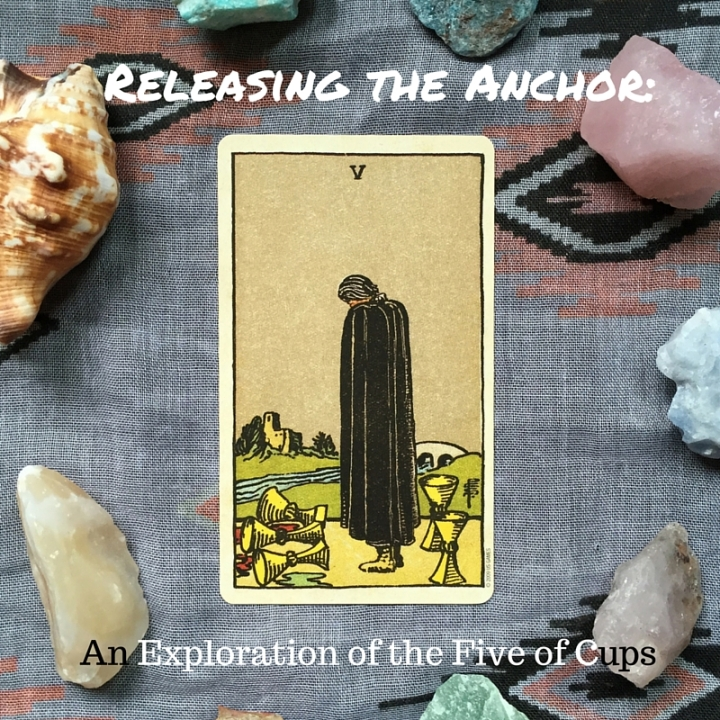 Releasing the Anchor: An Exploration of the Five of Cups