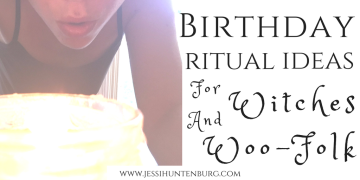Birthday Ritual Ideas for Witches and Woo-folk